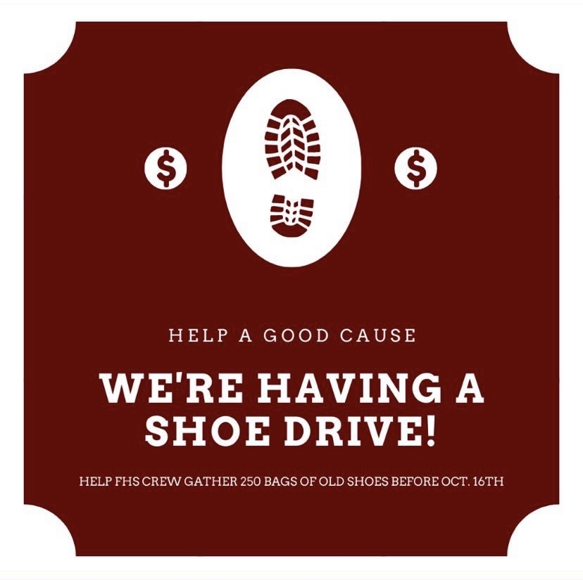 Closet clean out - From September 1 to October 15, all Farmington community members are encouraged to donate shoes to the FHS Crew Shoe Drive. All shoes donated will benefit those in need and the money raised will go to supporting the Crew team in their necessary purchases.